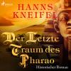 Hanns Kneifel: Der letzte Traum des Pharao - Historischer Roman (Ungekürzt)