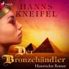 Hanns Kneifel: Der Bronzehändler - Historischer Roman (Ungekürzt)