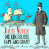 Jules Verne: Die Kinder des Kapitäns Grant - Der Abenteuer-Klassiker (Ungekürzt)