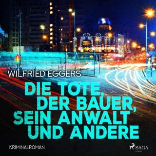 Wilfried Eggers: Die Tote, der Bauer, sein Anwalt und andere - Kriminalroman (Ungekürzt)