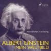 Carl Seelig, Albert Einstein: Albert Einstein - Mein Weltbild (Ungekürzt)