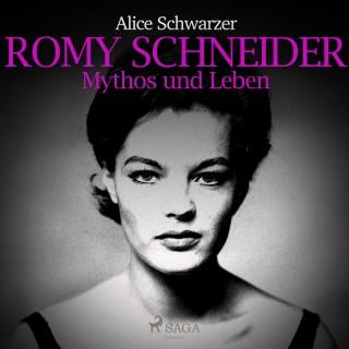 Alice Schwarzer: Romy Schneider - Mythos und Leben (Ungekürzt)