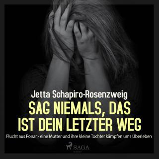 Jetta Schapiro-Rosenzweig: Sag niemals, das ist dein letzter Weg - Flucht aus Ponar - eine Mutter und ihre kleine Tochter kämpfen ums Überleben (Ungekürzt)