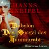 Hanns Kneifel: Babylon - Das Siegel des Hammurabi - Historischer Roman (Ungekürzt)