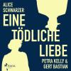Alice Schwarzer: Eine tödliche Liebe - Petra Kelly & Gert Bastian (Ungekürzt)