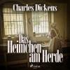 Charles Dickens: Das Heimchen am Herde (Ungekürzt)