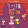 Peter Härtling: Tante Tilli macht Theater (Ungekürzt)