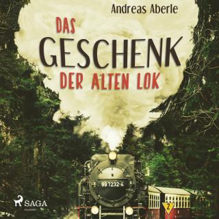 Andreas Aberle: Das Geschenk der alten Lok (Ungekürzt)