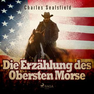 Charles Sealsfield: Die Erzählung des Obersten Morse (Ungekürzt)