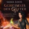 Saskia Louis: Geheimnis der Götter. Flammen der Befreiung (Ungekürzt)