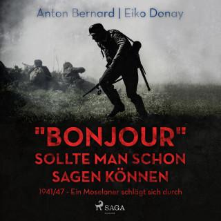 """Anton Bernard, Eiko Donay: """"Bonjour"""" sollte man schon sagen können - 1941/47 - Ein Moselaner schlägt sich durch (Ungekürzt)"""