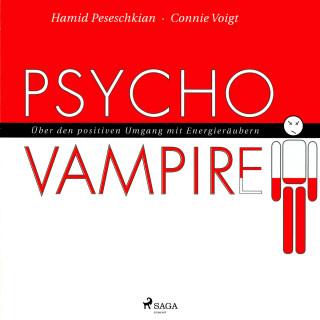 Connie Voigt, Hamid Peseschkian: Psychovampire - Über den positiven Umgang mit Energieräubern (Ungekürzt)