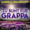 Gabriella Wollenhaupt: Zu bunt für Grappa (Ungekürzt)