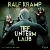 Ralf Kramp: Tief unterm Laub - Ein Krimi aus der Eifel (Ungekürzt)