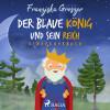 Franziska Groszer: Der blaue König und sein Reich - Kinderhörbuch (Ungekürzt)