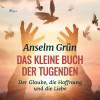 Anselm Grün: Das kleine Buch der Tugenden - Der Glaube, die Hoffnung und die Liebe (Ungekürzt)