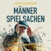 Stefan Schickedanz: Männerspielsachen (Ungekürzt)
