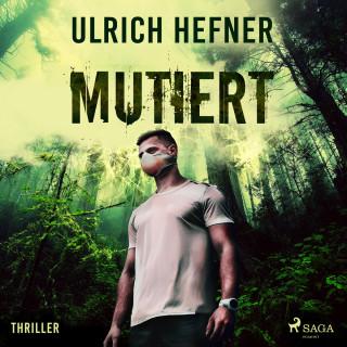 Ulrich Hefner: Mutiert (Ungekürzt)