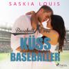 Saskia Louis: Küss niemals einen Baseballer - Baseball Love 2 (Ungekürzt)