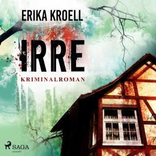 Erika Kroell: Irre - Kriminalroman (Ungekürzt)