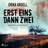 Erika Kroell: Erst eins, dann zwei (Ungekürzt)
