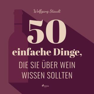 Wolfgang Staudt: 50 einfache Dinge, die Sie über Wein wissen sollten (Ungekürzt)