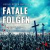 Heinz Peter Baecker: Fatale Folgen - Ein Hunsrück-Krimi (Ungekürzt)