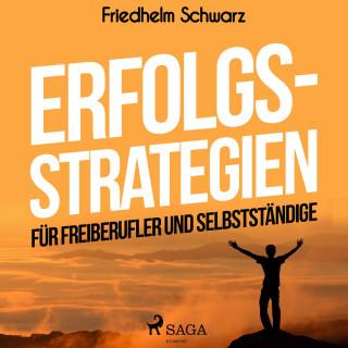 Friedhelm Schwarz: Erfolgsstrategien für Freiberufler und Selbstständige (Ungekürzt)