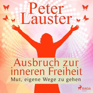 Peter Lauster: Ausbruch zur inneren Freiheit - Mut, eigene Wege zu gehen (Ungekürzt)
