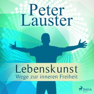 Peter Lauster: Lebenskunst - Wege zur inneren Freiheit (Ungekürzt)