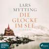 Lars Mytting: Die Glocke im See (Ungekürzt)