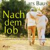 Lars Baus: Nach dem Job - Ein Selbsthilfe-Buch für den Übergang in die dritte Lebensphase (Ungekürzt)