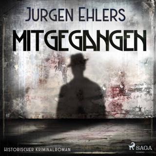 Jürgen Ehlers: Mitgegangen - Historischer Kriminalroman (Ungekürzt)