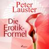 Peter Lauster: Die Erotik-Formel (Ungekürzt)