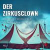 Heinz Peter Baecker: Der Zirkusclown - Ein Hunsrück-Krimi (Ungekürzt)