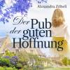 Alexandra Zöbeli: Der Pub der guten Hoffnung (Ungekürzt)