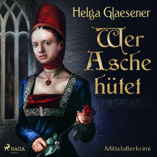 Helga Glaesener: Wer Asche hütet - Mittelalterkrimi (Ungekürzt)
