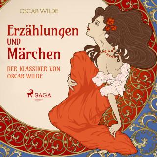 Oscar Wilde: Erzählungen und Märchen - Der Klassiker von Oscar Wilde (Ungekürzt)