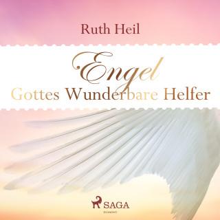 Ruth Heil: Engel - Gottes wunderbare Helfer (Ungekürzt)