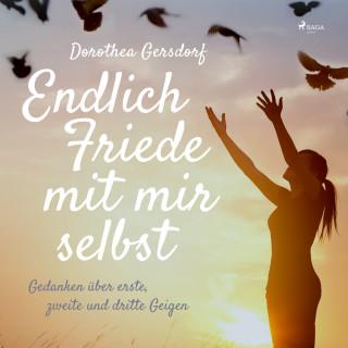 Dorothea Gersdorf: Endlich Friede mit mir selbst - Gedanken über erste, zweite und dritte Geigen (Ungekürzt)