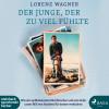 Lorenz Wagner: Der Junge, der zu viel fühlte - Wie ein weltbekannter Hirnforscher und sein Sohn unser Bild von Autisten für immer verändern (Ungekürzt)