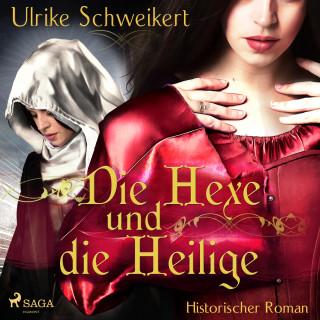Ulrike Schweikert: Die Hexe und die Heilige (Ungekürzt)