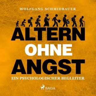 Wolfgang Schmidbauer: Altern ohne Angst - Ein psychologischer Begleiter (Ungekürzt)