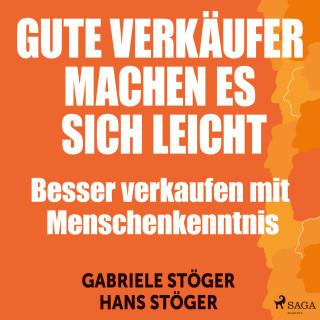Gabriele Stöger, Hans Stöger: Gute Verkäufer machen es sich leicht - Besser verkaufen mit Menschenkenntnis (Ungekürzt)