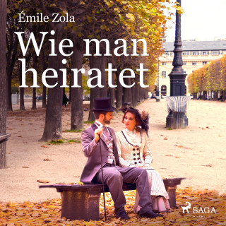 Émile Zola: Wie man heiratet (Ungekürzt)
