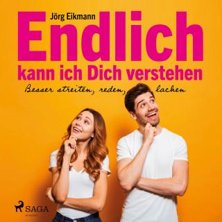 Jörg Eikmann: Endlich kann ich dich verstehen - Besser streiten, reden, lachen (Ungekürzt)