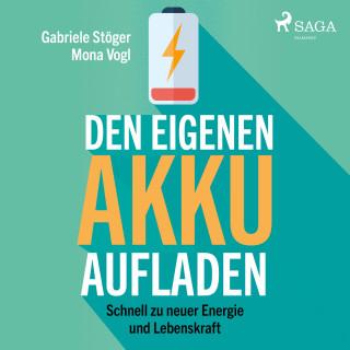 Gabriele Stöger, Mona Vogl: Den eigenen Akku aufladen - Schnell zu neuer Energie und Lebenskraft (Ungekürzt)