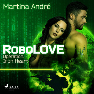 Martina André: Operation: Iron Heart - RoboLOVE 1 (Ungekürzt)