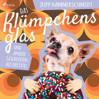 Jupp Hammerschmidt: Das Klümpchensglas und andere Geschichten aus der Eifel (Ungekürzt)