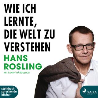 Hans Rosling, Fanny Härgestam: Wie ich lernte, die Welt zu verstehen (Ungekürzt)